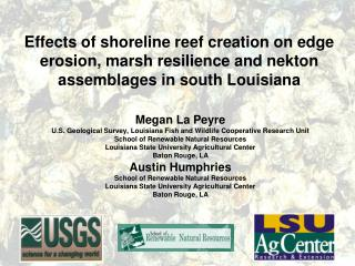 Effects of shoreline reef creation on edge erosion, marsh resilience and nekton assemblages in south Louisiana