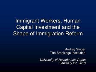 Immigrant Workers, Human Capital Investment and the Shape of Immigration Reform