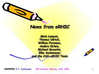 News from  eRHIC Matt Lamont, Thomas  Ullrich , William  Foreman, Anders  Kirleis ,  Michael  Savastio , Elke Aschenaue