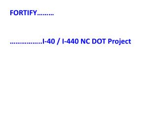 FORTIFY……… ……………..I-40 / I-440 NC DOT Project