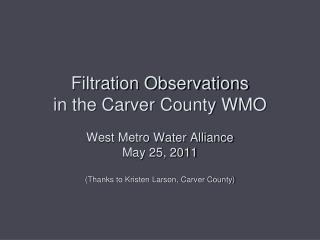 Filtration Observations in the Carver County WMO West Metro Water Alliance May 25, 2011 (Thanks to Kristen Larson, Carv