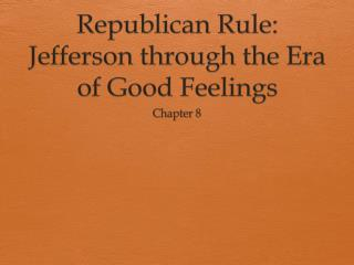 Republican Rule: Jefferson through the Era of Good Feelings