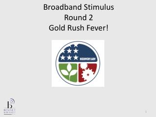 Broadband Stimulus Round 2  Gold Rush Fever!