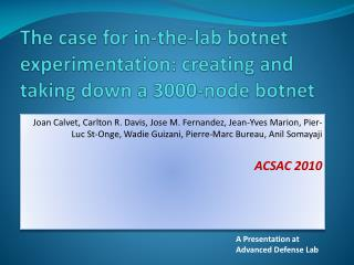 The case for in-the-lab  botnet  experimentation: creating and taking down a 3000-node  botnet