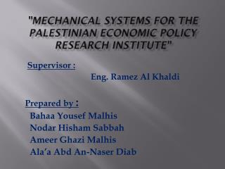 """Mechanical  Systems  For  the  palestinian  ECONOMIC POLICY RESEARCH INSTITUTE """