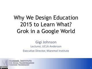 Why We Design Education 2015 to Learn What? Grok  in a Google World