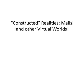 """""""Constructed"""" Realities: Malls and other Virtual Worlds"""