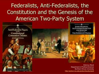 Federalists , Anti-Federalists, the Constitution and the Genesis of the American Two-Party System