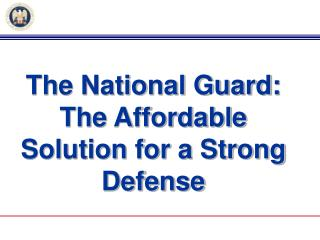 The National Guard:  The Affordable Solution for a Strong Defense