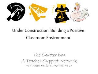 Under Construction: Building a Positive Classroom Environment