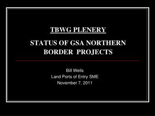 TBWG PLENERY  STATUS OF GSA NORTHERN BORDER  PROJECTS