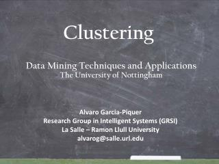 Data Mining Techniques and Applications The University of Nottingham