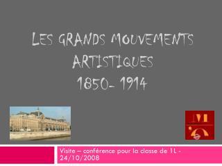 les grands mouvements artistiques  1850- 1914