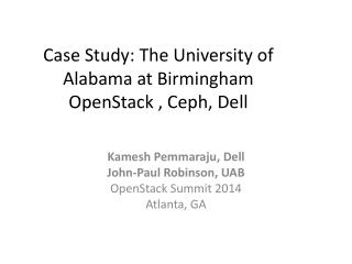 Case Study: The  University of Alabama at  Birmingham OpenStack ,  Ceph , Dell