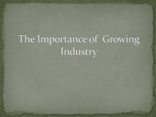 The Importance of  Growing Industry