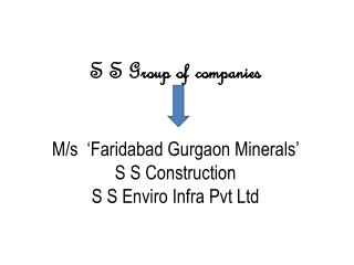 S S Group of companies M/s  'Faridabad Gurgaon Minerals'  S S Construction S S Enviro Infra Pvt Ltd