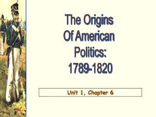 The Origins  Of American  Politics: 1789-1820