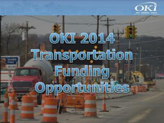 OKI 2014 Transportation Funding Opportunities