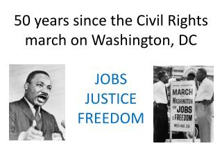 50 years since the Civil Rights march on Washington, DC  JOBS    JUSTICE    FREEDOM