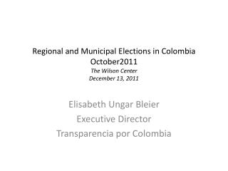 Regional and Municipal  Elections  in Colombia October2011 The  Wilson Center December  13, 2011