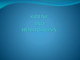 KIDENY AND  HEMODIALYSIS