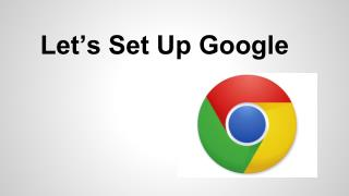 Let�s Set Up Google