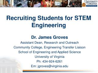 Dr. James Groves Assistant Dean, Research and Outreach Community College, Engineering Transfer Liaison School of Engine