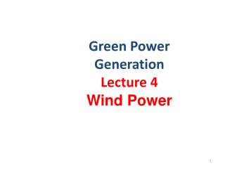 Green Power Generation Lecture  4                                                                           Wind Power