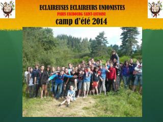 ECLAIREUSES ECLAIREURS  UNIONISTES PARIS FAUBOURG SAINT-ANTOINE camp d'été 2014