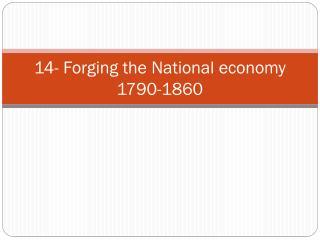 14- Forging the National economy 1790-1860
