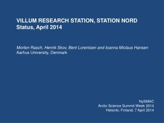 VILLUM RESEARCH STATION, STATION NORD Status, April 2014 Morten Rasch, Henrik Skov, Bent Lorentsen and Ioanna Miclaus H
