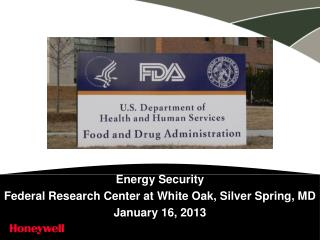 Energy Security  Federal Research Center at White Oak, Silver Spring, MD January 16, 2013