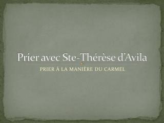 Prier avec Ste-Thérèse d'Avila