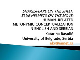 SHAKESPEARE ON THE SHELF,  BLUE HELMETS ON THE MOVE:    HUMAN-RELATED  METONYMIC CONCEPTUALIZATION  IN ENGLISH AND SERB
