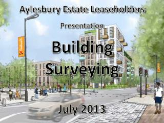 Aylesbury Estate Leaseholders  Presentation Building Surveying July 2013