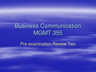 Business Communication MGMT 355 Pre-examination Review Two