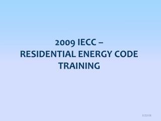 2009 IECC –  Residential Energy code Training