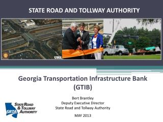 Georgia Transportation Infrastructure Bank (GTIB) Bert Brantley Deputy Executive  Director State Road and  Tollway Auth