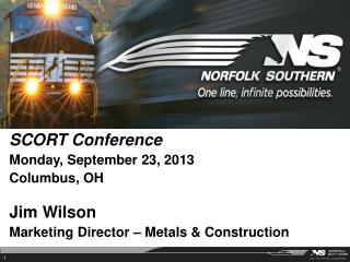 SCORT Conference Monday, September 23, 2013 Columbus, OH Jim Wilson Marketing Director – Metals & Construction