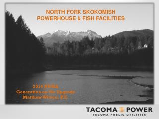 NORTH FORK SKOKOMISH  POWERHOUSE & FISH FACILITIES