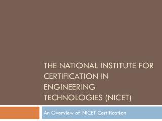 The National institute for certification in engineering technologies (NICET)
