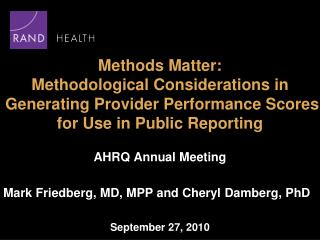 Methods Matter:  Methodological Considerations in  Generating Provider Performance Scores  for Use in Public Reporting
