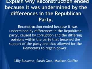 Explain why Reconstruction ended because it was undermined by the differences in the Republican Party.