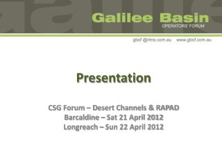 Presentation CSG Forum –  D esert Channels & RAPAD  Barcaldine – Sat 21 April 2012 Longreach – Sun 22 April 2012
