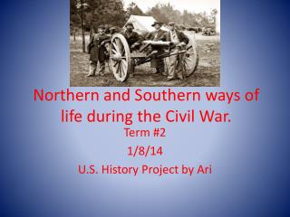 Northern and Southern ways of life during the Civil War.