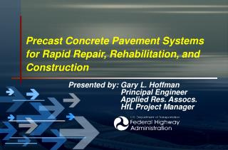 Precast Concrete Pavement Systems for Rapid Repair, Rehabilitation, and Construction