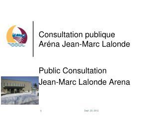 Consultation publique Ar�na Jean-Marc Lalonde