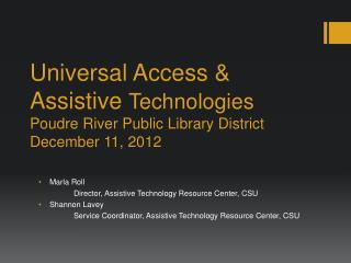 Universal Access & Assistive  Technologies Poudre River Public Library  D istrict December 11, 2012