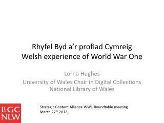 Rhyfel Byd a'r profiad Cymreig Welsh experience of World War One