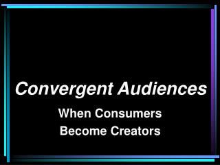 Convergent Audiences